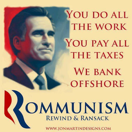 Rommunism: You do all the work, you pay all the taxes, we bank offshore