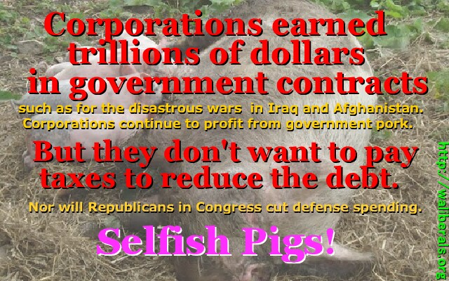 Corporations earned trillions of dollars from government contracts but don't want to pay taxes to reduce the debt