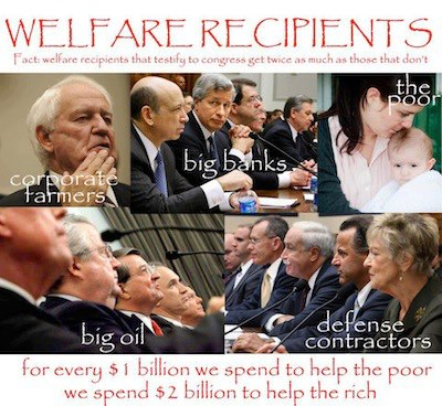 Welfare recipients: Big Oil, banks, etc