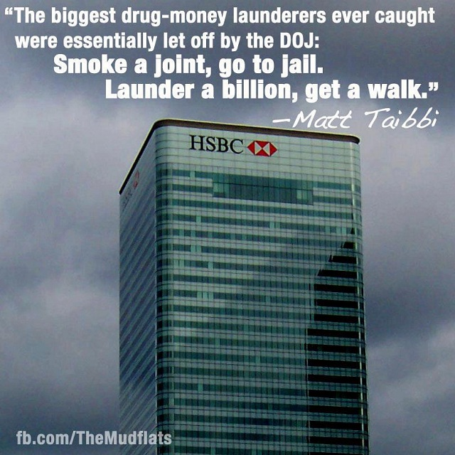 Smoke a joint, go to jail; launder a billion dollars (HSBC), get a walk -- Matt Taibbi