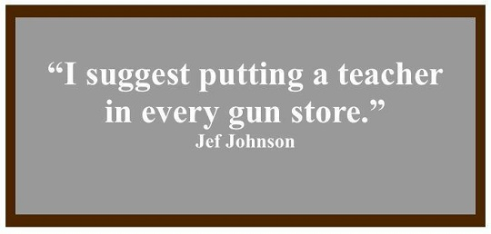 Put a teacher in every gun store
