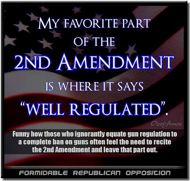My favorite part of the Second Amendment is where it says 'Well Regulated'