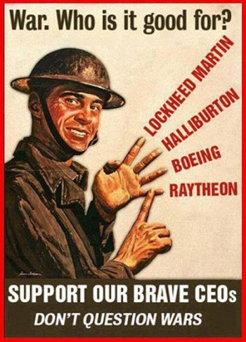 Who is war good for?  Lockheed Martin, Halliburton, Boeing, Raytheon